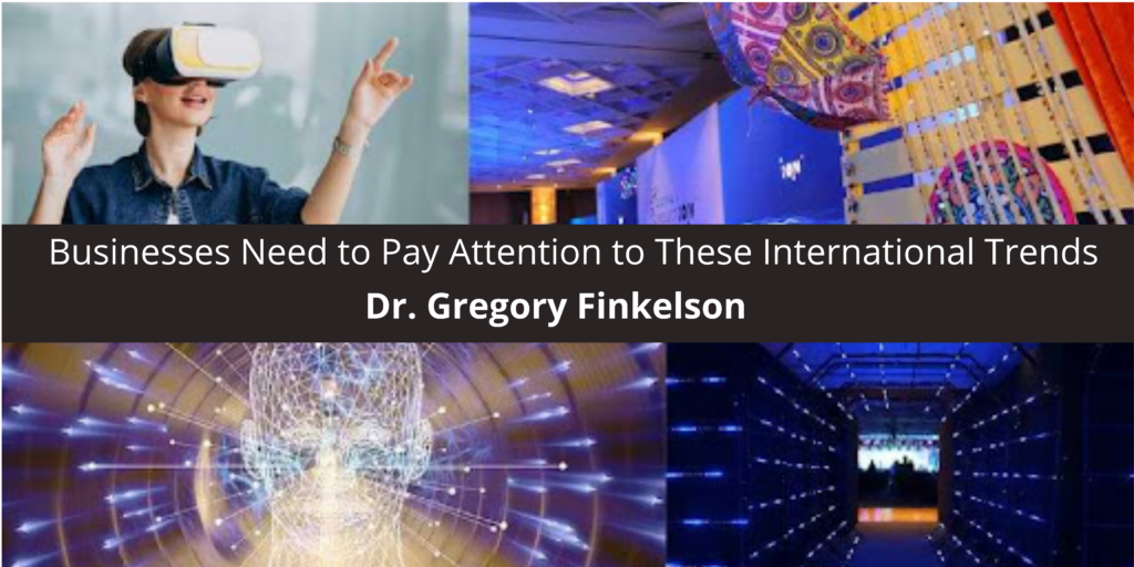Dr. Gregory Finkelson Says Businesses Need to Pay International Trends